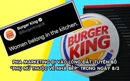 Burger King gây phẫn nộ vì tuyên bố 'Phụ nữ thuộc về cái bếp' trong ngày 8/3, dù mục đích ban đầu vốn mang ý tốt
