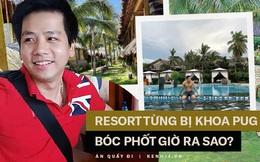 Resort từng bị Khoa Pug tố lừa đảo, bị dân mạng rate 1 sao ầm ầm cách đây 2 năm bây giờ ra sao?