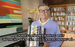 'Bí thuật' giúp Bill Gates đọc nhiều mà không 'rơi rụng' thông tin, không biết áp dụng thì cũng như 'gió thoảng mây trôi'