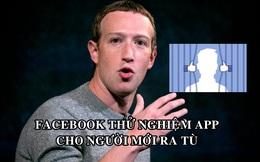 Facebook âm thầm thử nghiệm ứng dụng cho người mới ra tù