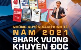 Những cuốn sách kinh doanh Shark Vương khuyên PHẢI ĐỌC năm 2021
