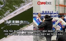 Tác động của pha 'tắc đường' lịch sử trên kênh đào Suez đã hiện hữu: Thế giới sắp khủng hoảng giấy vệ sinh!