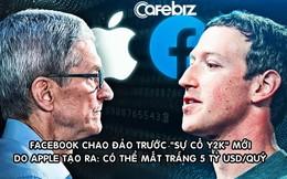 Apple đang tạo ra 'sự cố Y2K' mới khiến Facebook chao đảo: Có thể thổi bay 5 tỷ USD lợi nhuận quý 2/2021 của MXH tỷ dân?