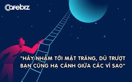 Tư duy tài chính giúp tiền bạc ồ ạt chảy vào túi bạn: 'Hãy nhắm tới Mặt trăng, dù trượt bạn cũng hạ cánh giữa những vì sao'