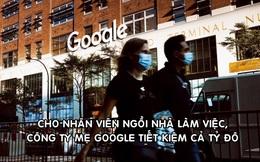 Cho nhân viên ngồi nhà làm việc vì Covid-19, công ty mẹ Google tiết kiệm được cả tỷ USD