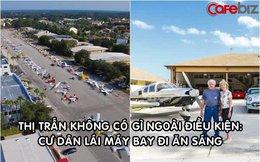 Thị trấn không có gì ngoài 'điều kiện': Cư dân lái máy bay đi ăn sáng, hầu như nhà nào cũng có bãi đỗ trước cửa