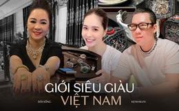 Loạt ảnh toát ra mùi tiền của giới siêu giàu Việt Nam, đáp án nhanh nhất cho câu hỏi: Thế nào là giàu dữ dội?