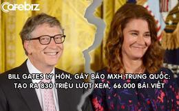 Bill Gates ly hôn, gây chấn động MXH Trung Quốc: Tạo ra hơn 830 triệu lượt xem, 66.000 bài thảo luận chỉ trong 2 ngày