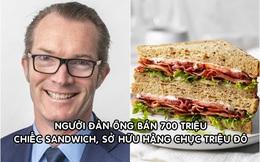 Người đàn ông bán 700 triệu chiếc sandwich mỗi năm, sở hữu tài sản hàng chục triệu USD