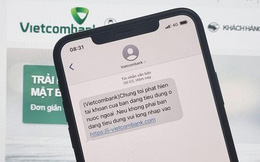 Hàng loạt đầu số mạo danh các ngân hàng lớn như Vietcombank, Vietinbank... liên tục gửi tin nhắn lừa đảo