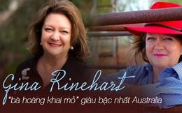 """Cuộc đời thâm trầm của """"bà hoàng khai mỏ"""" giàu bậc nhất Australia: Từng rơi vào cảnh nợ nần chồng chất nhưng vực dậy sự nghiệp bằng ý chí không tưởng để rồi giờ đây """"tiền thừa, tình thiếu"""""""