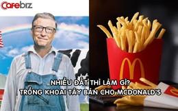 Khoai tây chiên của McDonald's được trồng trên những cánh đồng lớn đến mức có thể nhìn thấy từ không gian của Bill Gates