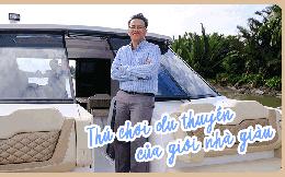 """""""Ông trùm du thuyền"""" Việt tiết lộ thú chơi của giới nhà giàu, khẳng định thu nhập trung bình khá vẫn có thể tận hưởng dịch vụ siêu sang"""