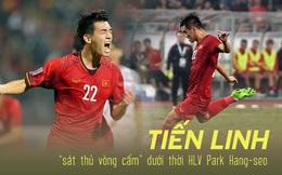 """Tiến Linh: """"Sát thủ vòng cấm"""" dưới thời HLV Park Hang-seo của bóng đá Việt Nam"""