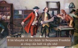 Thành công đến từ đức tính tiết kiệm và cần cù chịu khó, đây là 8 lời khuyên về tài chính từ Benjamin Franklin ai cũng cần biết và ghi nhớ