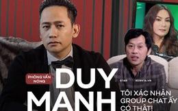 """Phỏng vấn nóng Duy Mạnh: Hé lộ chi tiết bất ngờ về nhóm chat """"Nghệ sĩ Việt"""", chuyện bị Phi Nhung """"gài"""" và ồn ào của Hoài Linh"""