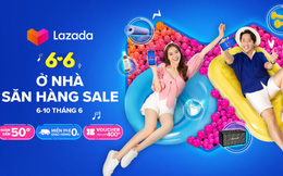 "Lazada triển khai lễ hội mua sắm 6.6 ""Ở nhà, săn hàng sale"""