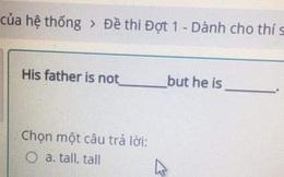Câu trắc nghiệm tiếng Anh gây tranh cãi vì đáp án ba phải quá, đến IELTS 9.0 cũng xin bó tay