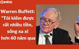 Warren Buffett bất ngờ hết khiêm tốn, khẳng định mình 'kiếm được rất nhiều tiền và sống xa xỉ trong hơn 60 năm qua'