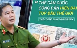 Thiếu tướng Phạm Công Nguyên: 'Thẻ Căn cước công dân như cái két an toàn, tương lai có thể thay thế hộ chiếu, bằng lái xe'