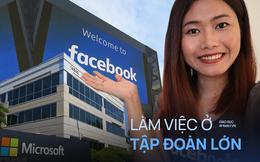 Cô gái Việt kể chuyện đi làm ở Microsoft, Facebook và Google: Công ty hỗ trợ tiền tập gym, nghe chế độ thai sản muốn đẻ sòn sòn