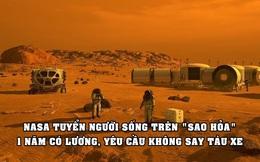 NASA tuyển người sống thử trên 'sao Hỏa' 1 năm có trả lương, yêu cầu quan trọng là không say tàu xe