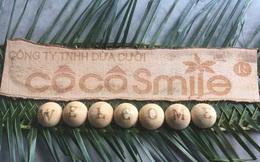 """Giấc mơ khởi nghiệp Dừa Cười: 8X bỏ nghề du lịch xuống tận Bến Tre xây dựng """"đế chế"""" dừa, xuất khẩu sang Hàn Quốc, Singapore, Mỹ"""