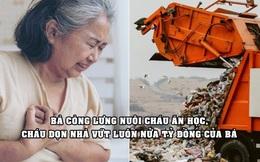 Góc trớ trêu: Dọn nhà hộ bà, con cháu vứt luôn nửa tỷ đồng vào thùng rác