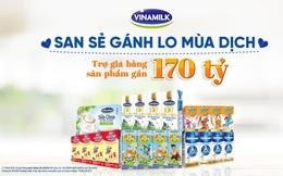Vinamilk san sẻ khó khăn mùa dịch với chương trình hỗ trợ thiết thực cho người tiêu dùng, tổng giá trị lên đến gần 170 tỷ đồng
