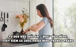 Bí kíp của cô gái tiết kiệm cả chục triệu đồng trong 1 tháng: Tự dọn nhà cửa và nấu ăn, chăm 'mua' đồ 0 đồng