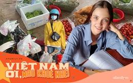 Cô gái người Nga chia sẻ chuỗi ngày giãn cách khó quên khi lần đầu đi chợ bằng phiếu, biết ơn Việt Nam vì sự tử tế dành cho cộng đồng người nước ngoài