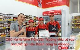 CEO Homefarm kể về cơ duyên với quỹ Alibaba, chia sẻ bí quyết giúp gọi vốn thành công trong mùa dịch