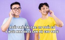 'Song kiếm hợp bích' với anh trai, anh chàng 25 tuổi sở hữu 5 ngôi nhà và 13 căn hộ cho thuê, kiếm cả chục nghìn USD/tháng