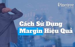 Làm thế nào để sử dụng margin hiệu quả trong đầu tư chứng khoán?
