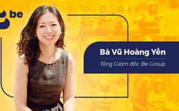 Be Group bổ nhiệm bà Vũ Hoàng Yến làm tân Tổng giám đốc