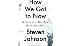[Sách hay] How We Got to Now: Phát hiện độc đáo về những sáng kiến làm thay đổi thế giới