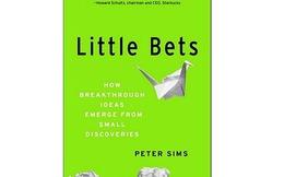 [Sách hay] Little Bets: Khởi nghiệp từ những cá cược nhỏ