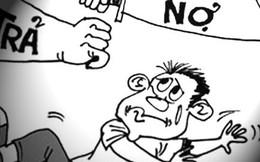 [NGHỀ CỦA TÔI] Nghề đòi nợ: Chớ đẩy con nợ vào đường cùng