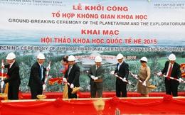 Khởi công xây dựng Tổ hợp Không gian khoa học đại chúng đầu tiên tại Việt Nam