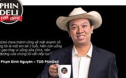 Doanh nhân Phạm Đình Nguyên: PhinDeli như em bé 2 tuổi, hiện còn uống nước gạo thay sữa DHA