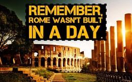 Thành La Mã không thể xây trong một ngày