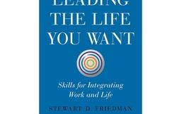 [Sách hay] Leading the Life You Want: Làm chủ cuộc sống mà bạn muốn