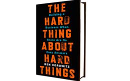 [Sách hay] The Hard Thing About Hard Things: Kinh doanh không thể có giải pháp dễ dàng