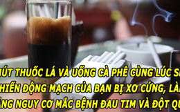 Tác hại đáng sợ của việc hút thuốc lá và uống cà phê cùng lúc