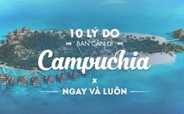 10 lý do bạn cần phải lên plan đi Campuchia ngay và luôn!