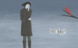 Ai cũng có những ngày u ám và đây là cách giúp bạn vượt qua nó