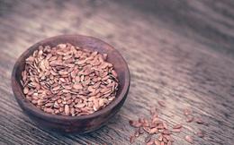"""Hạt lanh là """"siêu thực phẩm"""" nhưng tuyệt đối không được ăn nếu rơi vào 10 trường hợp này"""