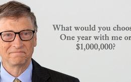 Bạn chọn 1 triệu đô hay 1 năm làm việc chung với Bill Gates?