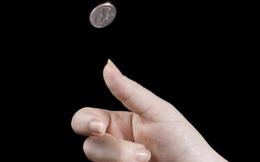 Khi đối mặt với 2 lựa chọn khó khăn, hãy tung đồng xu lên và làm theo nó