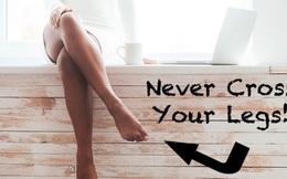 Phụ nữ có mặc váy cũng đừng nên ngồi bắt chéo chân, ảnh hưởng khôn lường đến sức khỏe